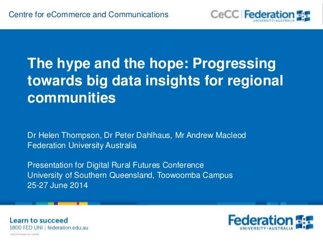 Centre for eCommerce and Communications The hype and the hope: Progressing towards big data insights for regional communit...