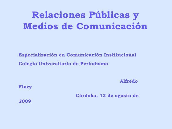 Relaciones Públicas y Medios de Comunicación Especialización en Comunicación Institucional Colegio Universitario de Period...