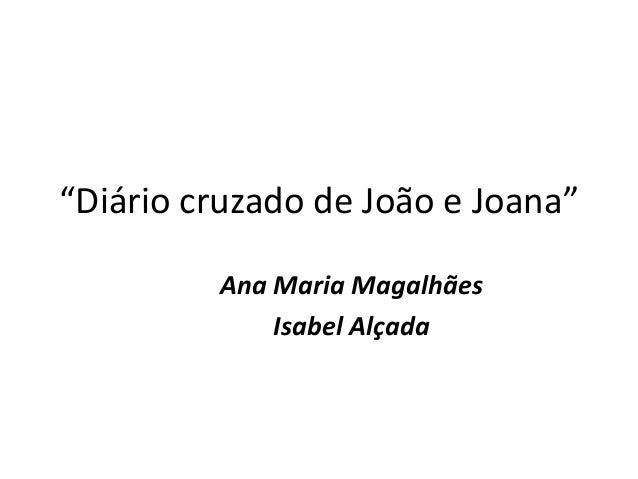 """""""Diário cruzado de João e Joana"""" Ana Maria Magalhães Isabel Alçada"""