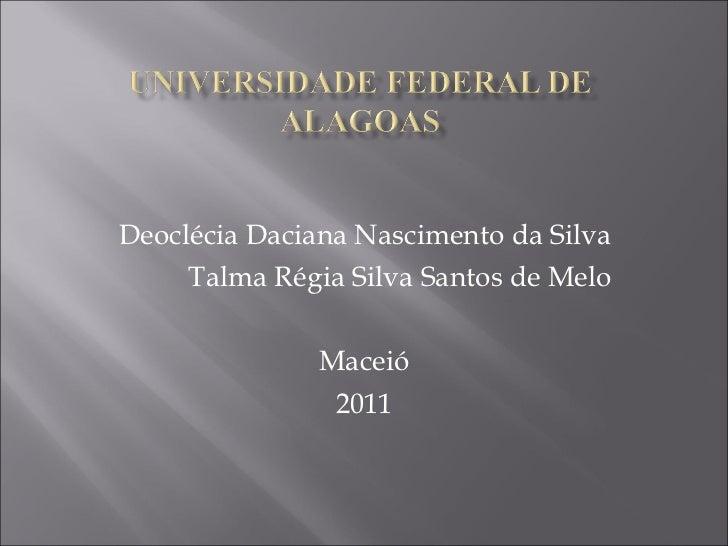 Deoclécia Daciana Nascimento da Silva Talma Régia Silva Santos de Melo Maceió 2011