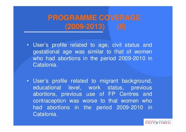 PROGRAMME COVERAGE (2009-2013) (III) • The Programme covered 20% of legal abortion in Catalonia during the period 2009-201...