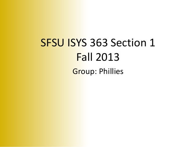SFSU ISYS 363 Section 1 Fall 2013 Group: Phillies