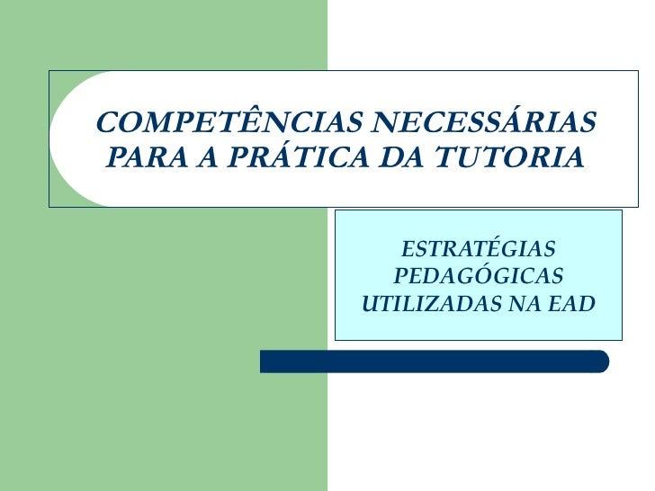COMPETÊNCIAS NECESSÁRIAS PARA A PRÁTICA DA TUTORIA ESTRATÉGIAS PEDAGÓGICAS UTILIZADAS NA EAD