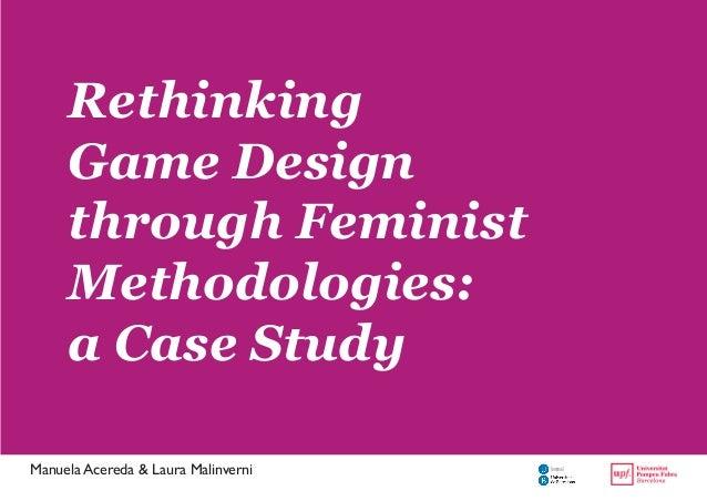 Manuela Acereda & Laura Malinverni  Rethinking  Game Design  through Feminist  Methodologies:  a Case Study