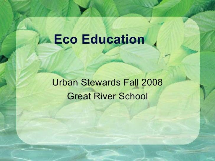 Eco Education Urban Stewards Fall 2008 Great River School