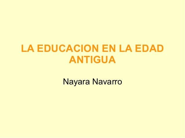 LA EDUCACION EN LA EDAD       ANTIGUA      Nayara Navarro