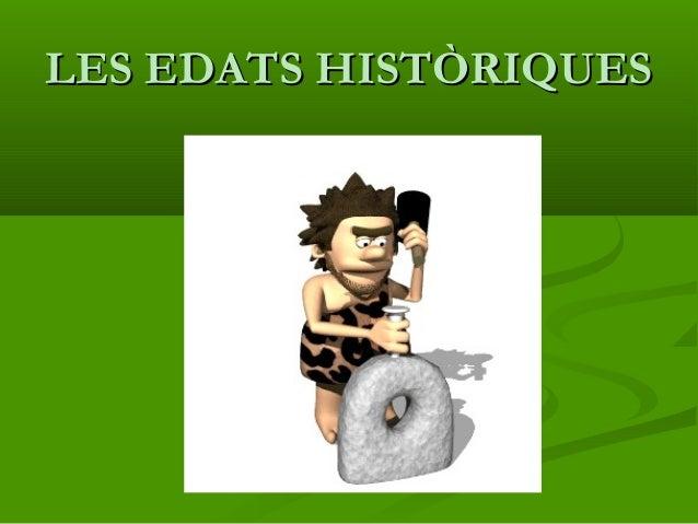 LES EDATS HISTÒRIQUESLES EDATS HISTÒRIQUES