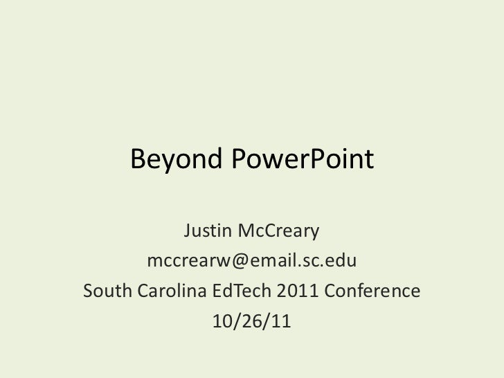 Beyond PowerPoint            Justin McCreary       mccrearw@email.sc.eduSouth Carolina EdTech 2011 Conference             ...