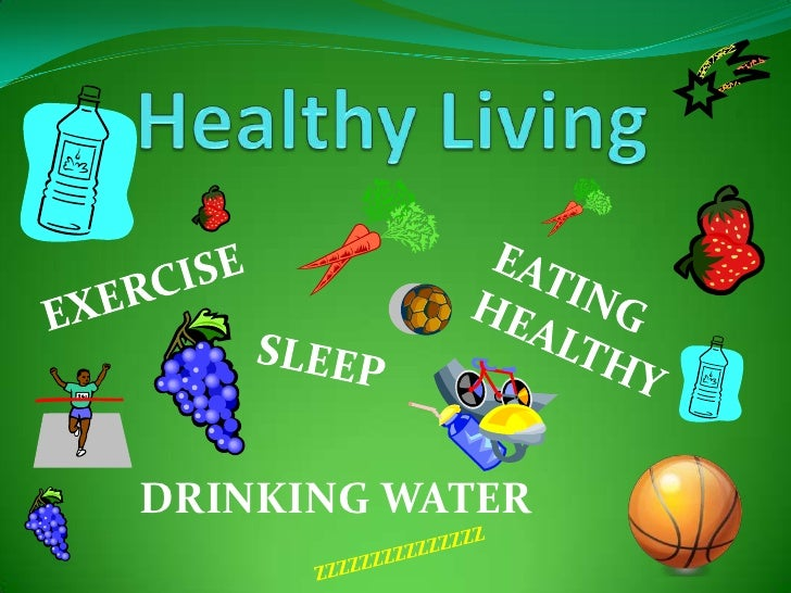 Healthy Living<br />EXERCISE<br />EATING HEALTHY<br />SLEEP<br />DRINKING WATER<br />ZZZZZZZZZZZZZZZ<br />