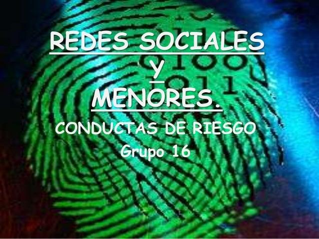 REDES SOCIALES Y MENORES. CONDUCTAS DE RIESGO Grupo 16