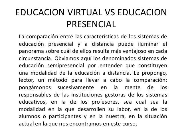 EDUCACION VIRTUAL VS EDUCACION PRESENCIAL La comparación entre las características de los sistemas de educación presencial...