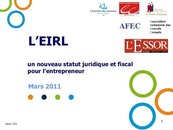 L'EIRL un nouveau statut juridique et fiscal  pour l'entrepreneur Mars 2011 Vers.1.03 AFEC