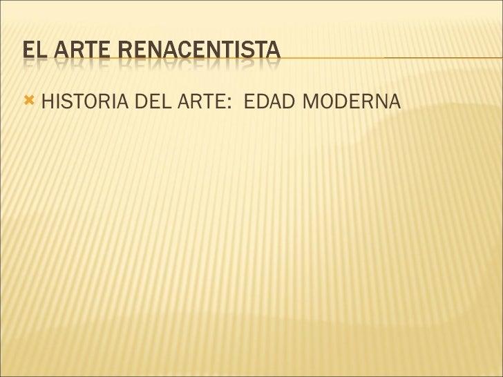 <ul><li>HISTORIA DEL ARTE:  EDAD MODERNA </li></ul>