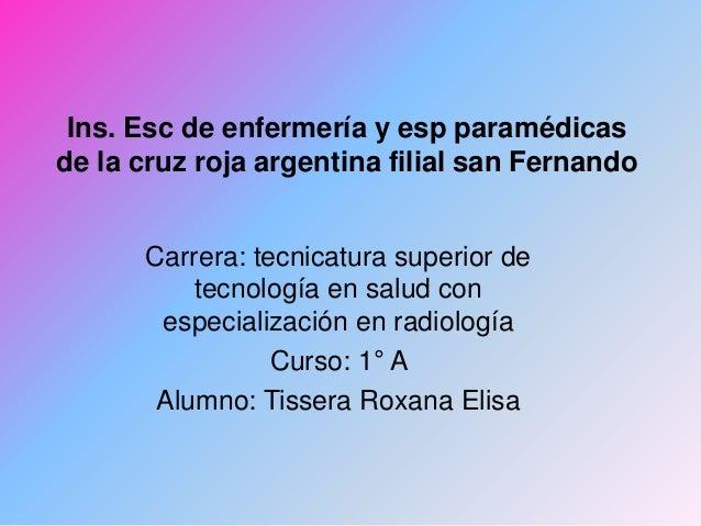 Ins. Esc de enfermería y esp paramédicas de la cruz roja argentina filial san Fernando Carrera: tecnicatura superior de te...