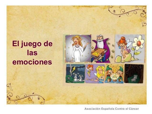 El juego de     lasemociones              Asociación Española Contra el Cáncer