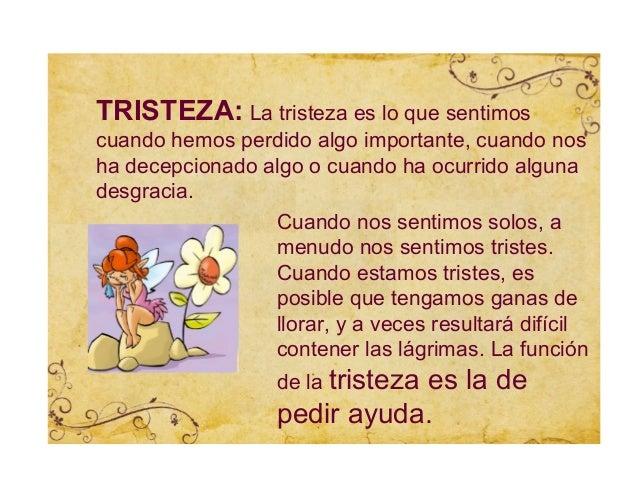 TRISTEZA: La tristeza es lo que sentimoscuando hemos perdido algo importante, cuando nosha decepcionado algo o cuando ha o...
