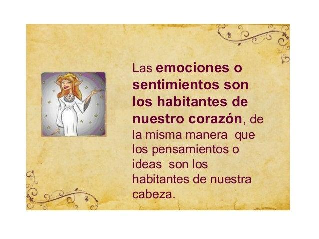 Las emociones osentimientos sonlos habitantes denuestro corazón, dela misma manera quelos pensamientos oideas son loshabit...