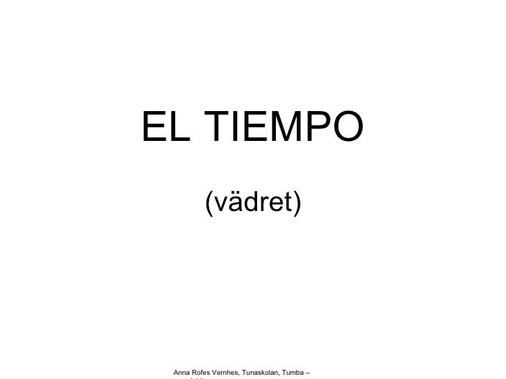 EL TIEMPO (vädret) Anna Rofes Vernhes, Tunaskolan, Tumba – www.lektion.se