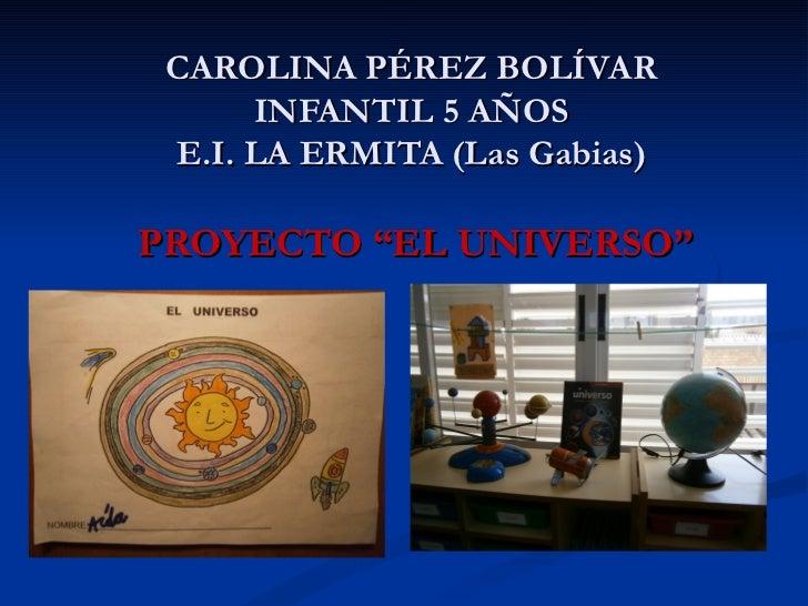 "CAROLINA PÉREZ BOLÍVAR      INFANTIL 5 AÑOS E.I. LA ERMITA (Las Gabias)PROYECTO ""EL UNIVERSO"""