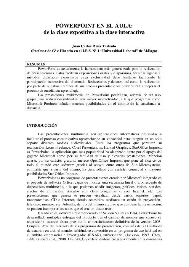 POWERPOINT EN EL AULA:          de la clase expositiva a la clase interactiva                           Juan Carlos Raña T...