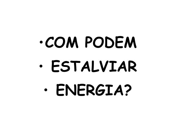 <ul><li>COM PODEM </li></ul><ul><li>ESTALVIAR </li></ul><ul><li>ENERGIA? </li></ul>