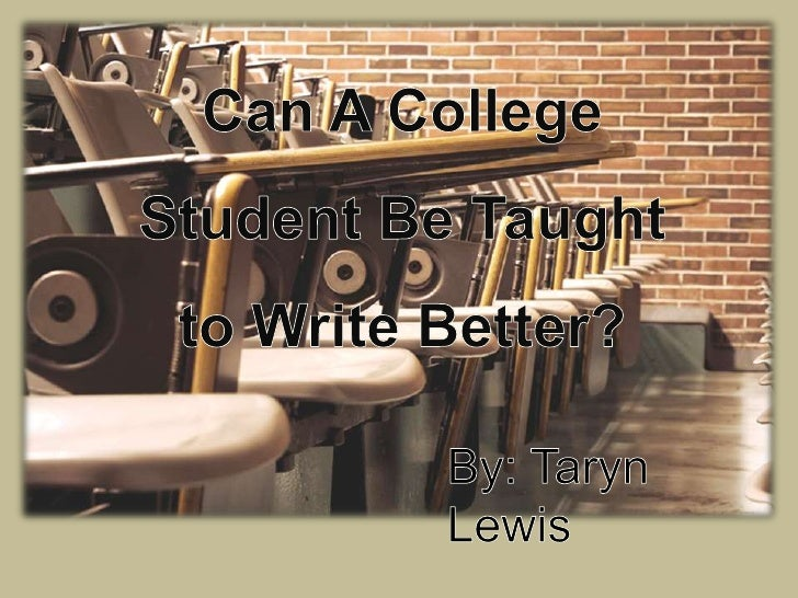 Can A College Student Be Taught to Write Better?<br />By: Taryn Lewis<br />