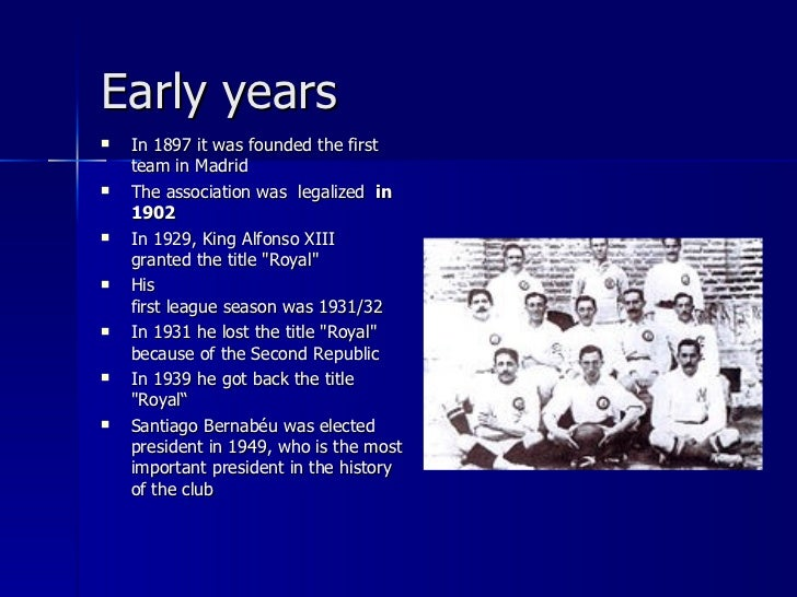Early years   In 1897 it was founded the first    team in Madrid   The association was legalized in    1902   In 1929, ...