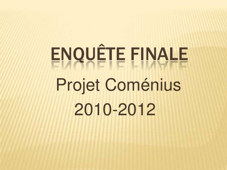 ENQUÊTE FINALEProjet Coménius  2010-2012