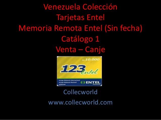 Venezuela Colección Tarjetas Entel Memoria Remota Entel (Sin fecha) Catálogo 1 Venta – Canje Collecworld www.collecworld.c...