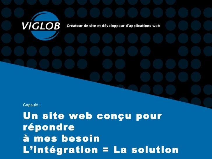 Un site web conçu pour répondre  à mes besoin L'intégration = La solution Capsule :