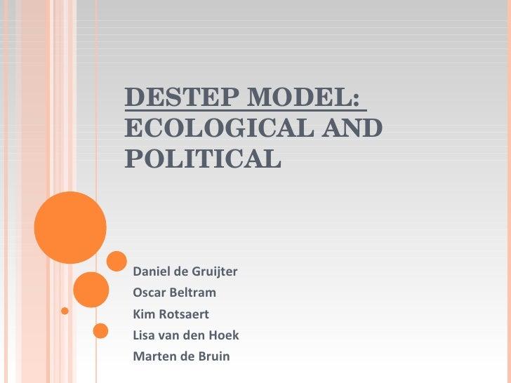 DESTEP MODEL:  ECOLOGICAL AND POLITICAL Daniel de Gruijter Oscar Beltram Kim Rotsaert Lisa van den Hoek Marten de Bruin