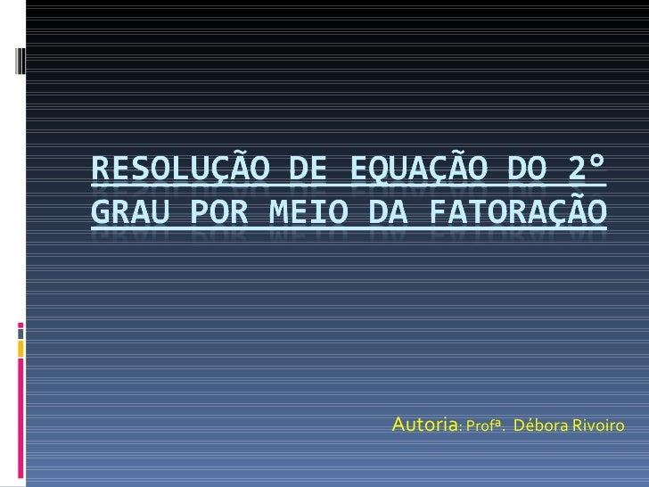 Autoria: Profª. Débora Rivoiro