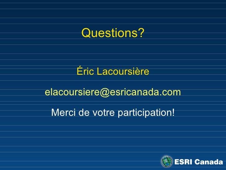 Questions? Éric Lacoursière [email_address] Merci de votre participation!