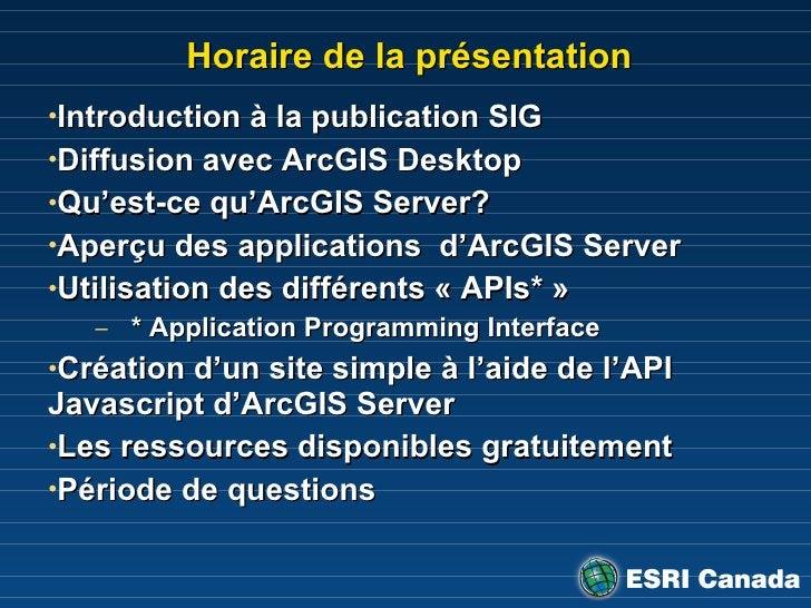 Horaire de la présentation <ul><li>Introduction  à la publication SIG </li></ul><ul><li>Diffusion avec ArcGIS Desktop </li...