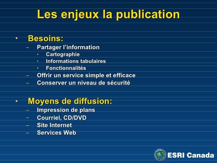 Les enjeux la publication <ul><li>Besoins:   </li></ul><ul><ul><li>Partager l'information </li></ul></ul><ul><ul><ul><li>C...