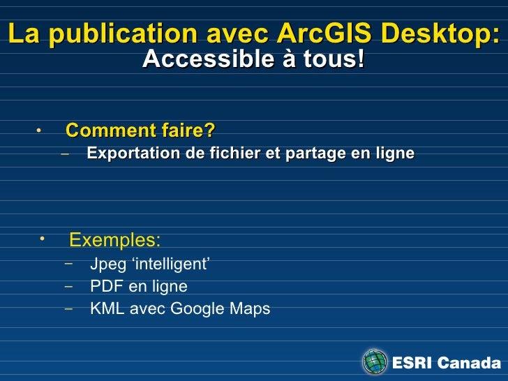 La publication avec ArcGIS Desktop: Accessible à tous! <ul><li>Comment faire? </li></ul><ul><ul><li>Exportation de fichier...
