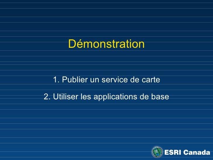 Démonstration 1. Publier un service de carte 2. Utiliser les applications de base