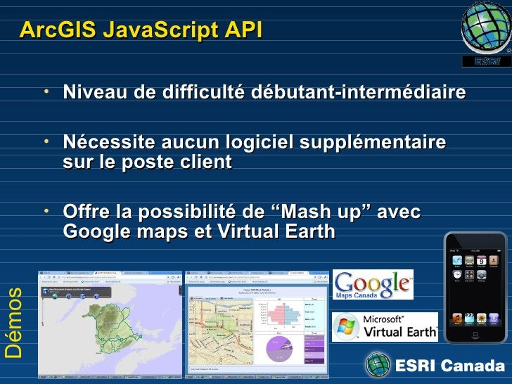 ArcGIS JavaScript API <ul><li>Niveau de difficulté débutant-intermédiaire </li></ul><ul><li>N écessite aucun logiciel supp...