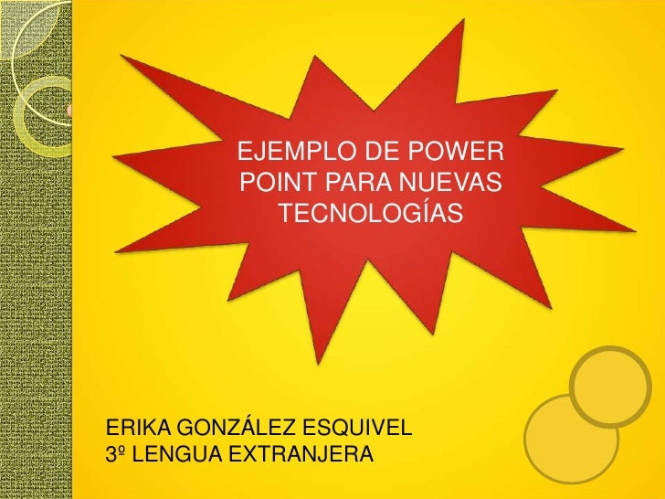 EJEMPLO DE POWER POINT PARA NUEVAS TECNOLOGÍAS<br />ERIKA GONZÁLEZ ESQUIVEL<br />3º LENGUA EXTRANJERA<br />