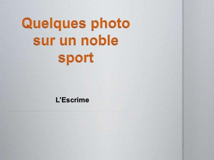 Quelques photo sur un noble sport<br />L'Escrime<br />