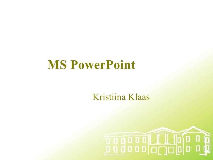 MS PowerPoint Kristiina Klaas