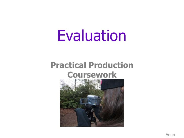 Evaluation<br />Practical Production Coursework<br />Anna Clarey<br />