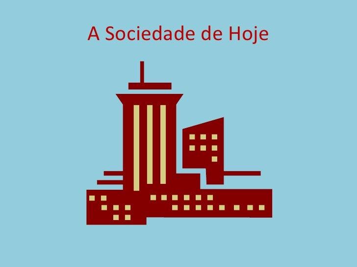 A Sociedade de Hoje