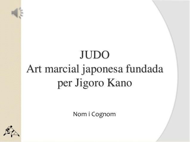 JUDO Art marcial japonesa fundada per Jigoro Kano Nom i Cognom