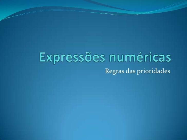 Expressões numéricas<br />Regras das prioridades<br />