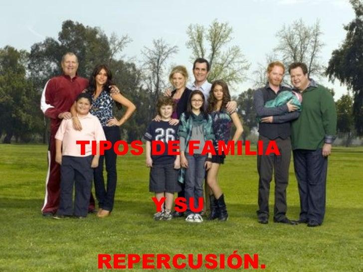 TIPOS DE FAMILIA  Y SU  REPERCUSIÓN.