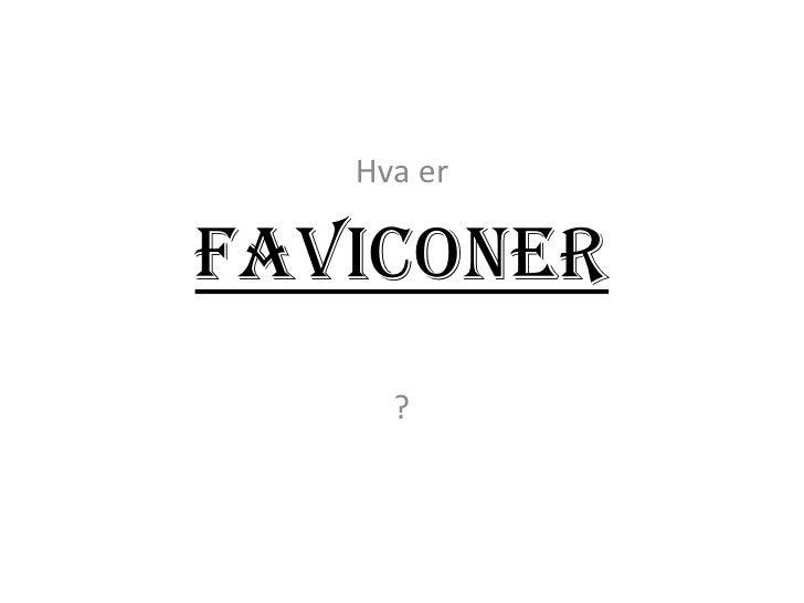 Hva er<br />? <br />Faviconer<br />