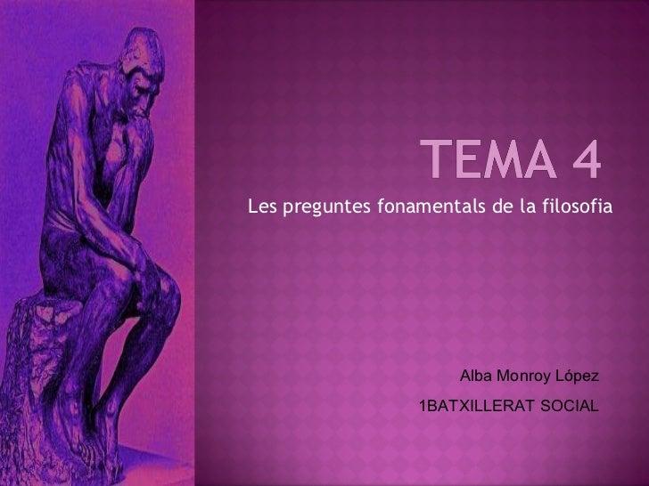 Les preguntes fonamentals de la filosofia Alba Monroy López 1BATXILLERAT SOCIAL