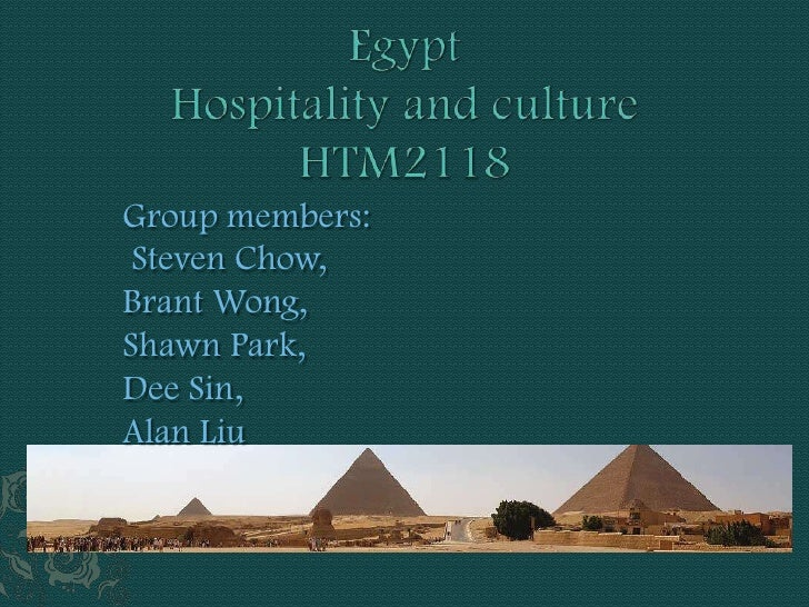 EgyptHospitality and culture HTM2118<br />Group members: <br />Steven Chow,<br />Brant Wong,<br />Shawn Park,<br />Dee Sin...