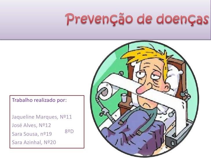 Prevenção de doenças<br />Trabalho realizado por:<br />Jaqueline Marques, Nº11<br />José Alves, Nº12<br />Sara Sousa, nº19...